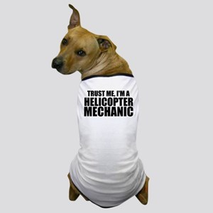 Trust Me, I'm A Helicopter Mechanic Dog T-Shir