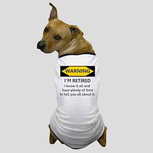 WARNING I'M RETIRED I KNOW IT Dog T-Shirt