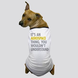 Its An Aerospace Thing Dog T-Shirt