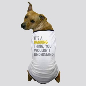 Its A Banking Thing Dog T-Shirt