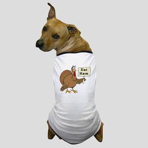 Turkey say Eat Ham Dog T-Shirt