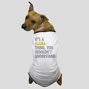 Its A Llama Thing Dog T-Shirt