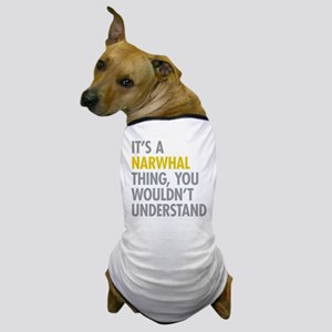 Its A Narwhal Thing Dog T-Shirt