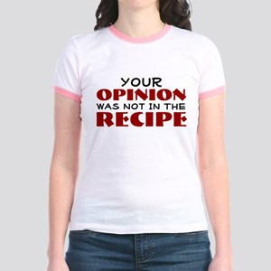 Your opinion was not in the recipe T-Shirt