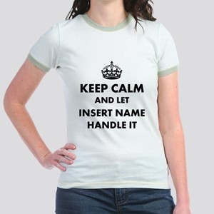 Keep calm and let insert name Jr. Ringer T-Shirt
