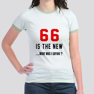 66 Is The New What Was I Saying Jr. Ringer T-Shirt