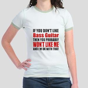 If You Do Not Like Bass Guitar Jr. Ringer T-Shirt