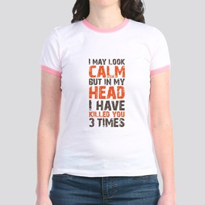 I may look calm Jr. Ringer T-Shirt