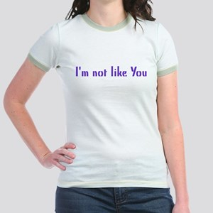 I'm not like you Jr. Ringer T-Shirt
