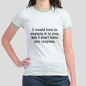 Explain it to you no crayons Jr. Ringer T-Shirt
