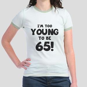 65th Birthday Humor Jr. Ringer T-Shirt