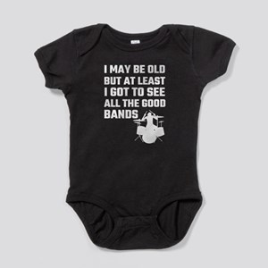 3494c30d9 I May Be Old But At Least I Got To S Baby Bodysuit