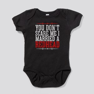 You Dont Scare Me I Married A Redhea Baby Bodysuit