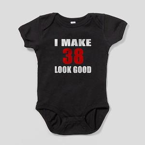 I Make 38 Look Good Baby Bodysuit