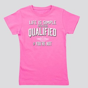 Life is Simple: Youre Either Qualified  Girl's Tee