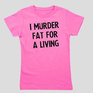 i-murder-fat-for-a-living Girl's Tee