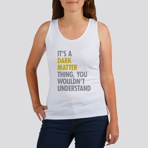Its A Dark Matter Thing Women's Tank Top