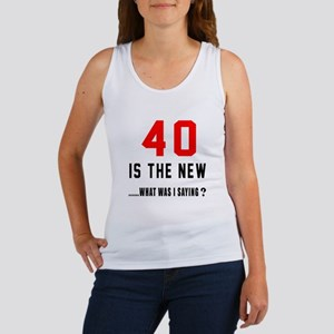 40 Is The New What Was I Saying ? Women's Tank Top