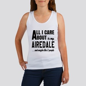 All I care about is my Airedale D Women's Tank Top