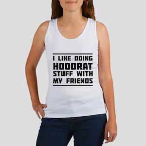 I like doing hoodrat stuff with my friends Tank To