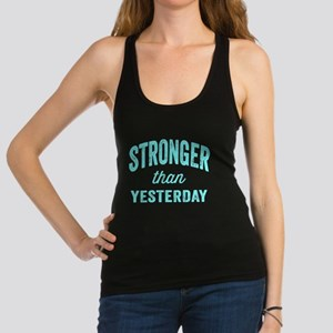 Stronger Than Yesterday Racerback Tank Top