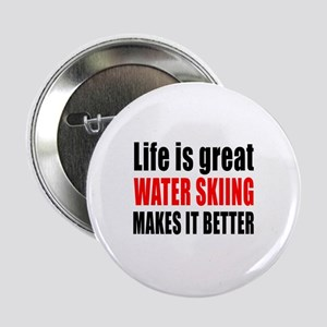 "Life is great Water Skiing makes it b 2.25"" Button"