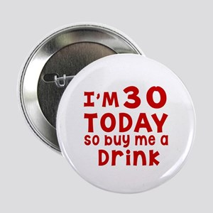 "I am 30 today 2.25"" Button"