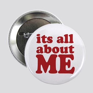 "Its all about me 2.25"" Button"