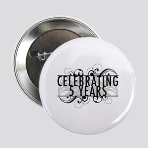 "Celebrating 5 Years 2.25"" Button"