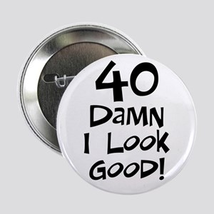 "40th birthday I look good 2.25"" Button"