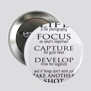 "Life is like photography 2.25"" Button"