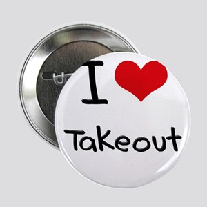 "I love Takeout 2.25"" Button"
