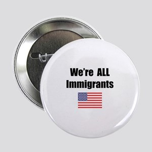 We're All Immigrants Button