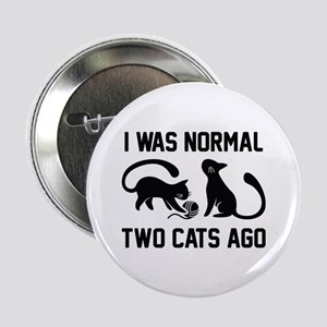 "I Was Normal Two Cats Ago 2.25"" Button"
