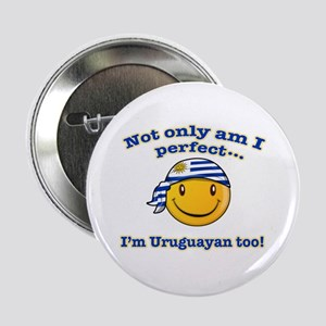 "Not only am I perfect I'm uruguayan too! 2.25"" But"