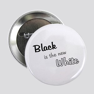 Black is the new white Button