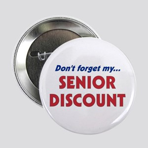 """Don't Forget My Senior Discount"" 2.25"" Button"