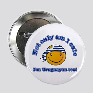 "Not only am I cute I'm Uruguayan too 2.25"" Button"