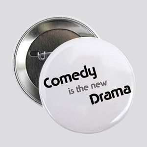 Comedy is the new drama Button