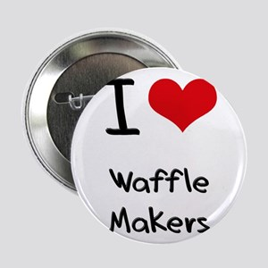 "I love Waffle Makers 2.25"" Button"