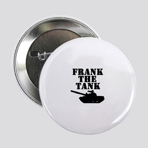 "Frank The Tank 2.25"" Button"