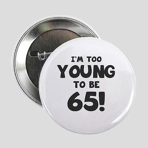 "65th Birthday Humor 2.25"" Button"