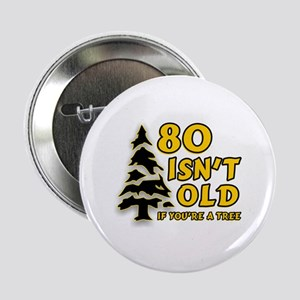 "80 Isnt old Birthday 2.25"" Button"