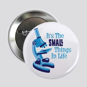 "Its The SMALL Things In Life 2.25"" Button"