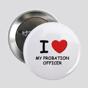 I love probation officers Button