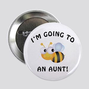 """Going To Bee An Aunt 2.25"""" Button"""