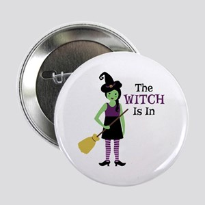 "The Witch Is In 2.25"" Button"