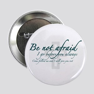 """Be Not Afraid - Religious 2.25"""" Button"""