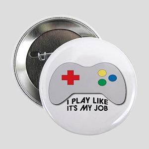 "I Play Like Its My Job 2.25"" Button"