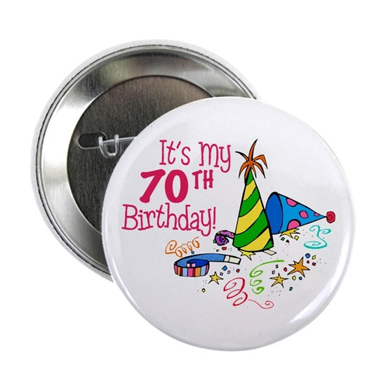 Its My 70th Birthday Party Hats 225 Button
